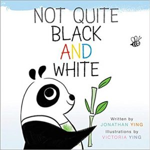 Not Quite Black and White by Jonathan Ying Illustrated by Victoria Ying