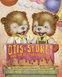 Otis & Sydney and the Best Birthday ever by Laura Numeroff Illustrated by Dan Andreasen