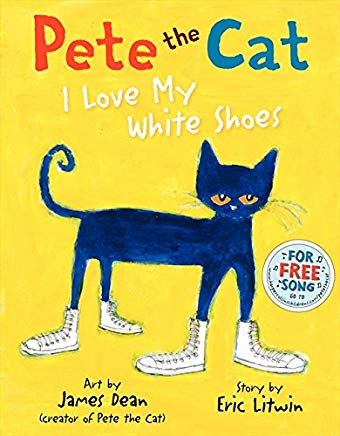 Pete the Cat I Love My White Shoes by Eric Litwin Illustrated by James Dean