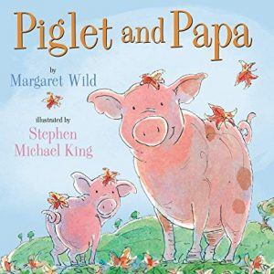 Piglet and Papa by Margaret Wild Illustrated by Stephen Michael King