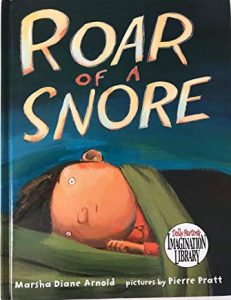 Roar of a Snore by Marsha Diane Arnold Illustrated by Pierre Pratt