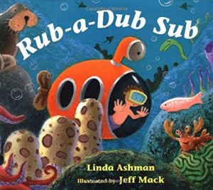 Rub-a-Dub Sub by Linda Ashman Illustrated by Jeff Mack