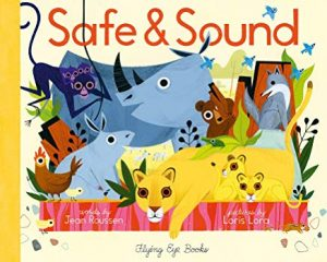 Safe & Sound by Jean Roussen Illustrated by Loris Lora