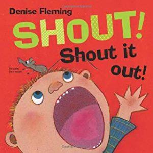 Shout! Shout It Out! Denise Fleming