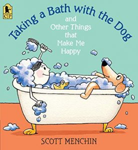 Taking a Bath with the Dog and Other Things that Make Me Happy by Scott Menchin