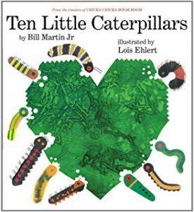 Ten Little Caterpillars by Bill Martin Jr Illustrated by Lois Ehlert