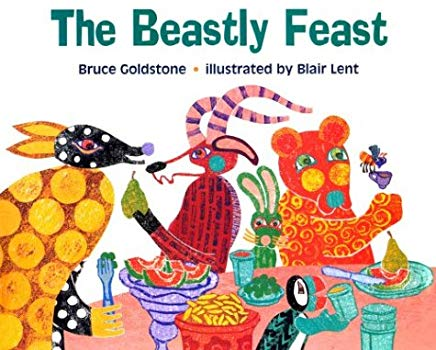 The Beastly Feast by Bruce Goldstone Illustrated by Blair Lent
