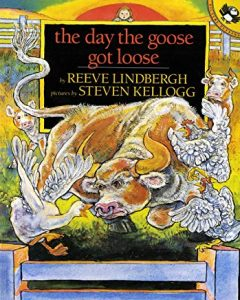 The Day the Goose Got Loose by Reeve Lindbergh Illustrated by Steven Kellogg