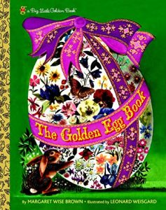 The Golden Egg Book by Margaret Wise Brown Illustrated by Leonard Weisgard