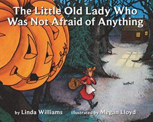 The Little Old Lady Who Was Not Afraid of Anything by Linda Williams Illustrated by Megan Lloyd