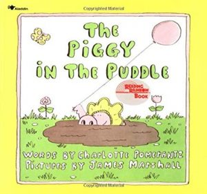 The Piggy in the Puddle by Charlotte Pomerantz Illustrated by James Marshall