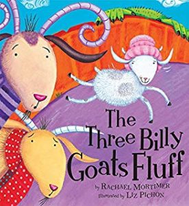 The Three Billy Goats Fluff by Rachael Mortimer Illustrated by Liz Pichon