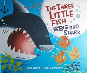 The Three Little Fish and the Big Bad Shark by Ken Geist and Julia Gorton