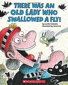 There Was An Old Lady Who Swallowed A Fly! by Lucille Colandro Illustrated by Jared Lee