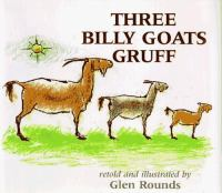Three Billy Goats Gruff retold and illustrated by Glen Rounds
