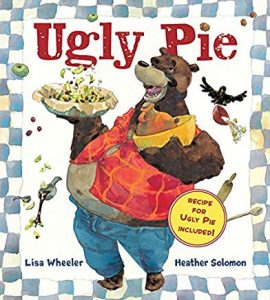 Ugly Pie by Lisa Wheeler and Heather Solomon