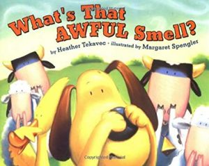 What's That Awful Smell? by Heather Tekavec Illustrated by Margaret Spengler