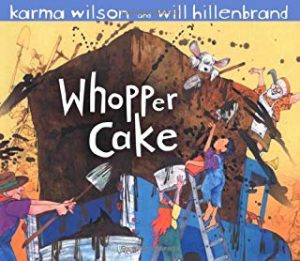 Whopper Cake by Karma Wilson and Will Hillenbrand