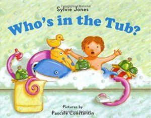 Who's in the Tub? by Sylvie Jones Illustrated by Pascale Constantin