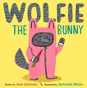 Wolfie the Bunny by Ame Dyckman Illustrated by Zachariah OHora