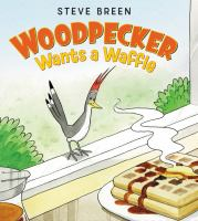 Woodpecker Wants a Waffle by Steve Breen