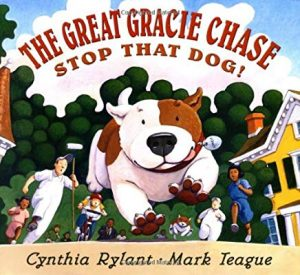 The Great Gracie Chase: Stop That Dog! by Cynthia Rylant and Mark Teague