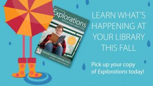 Learn what's happening at your library this fall. Pick up your copy of Explorations today.