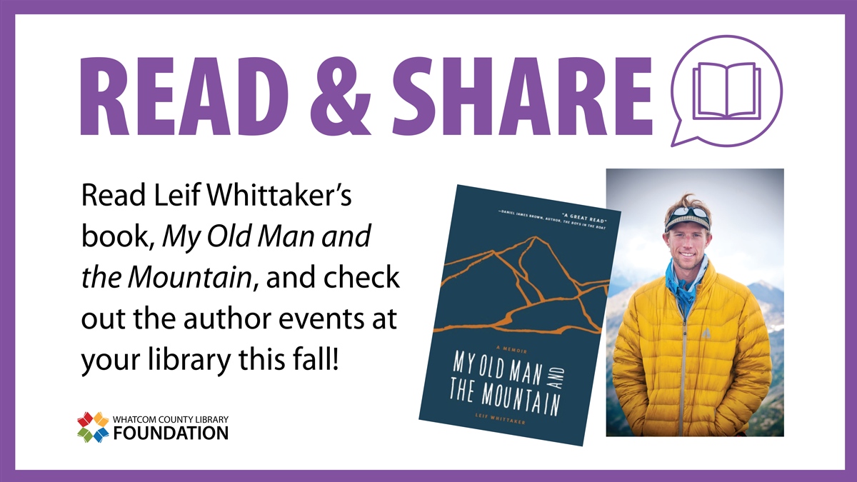Read and Share. Read Leif Whittaker's book, My Old Man and the Mountain, and check out the author events at your library this fall.