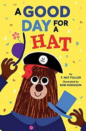 a good day for a hat by T. Nat Fuller illustrated by Rob Hodgson