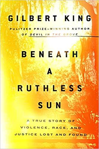 Beneath a Ruthless Sun by Gilbert King
