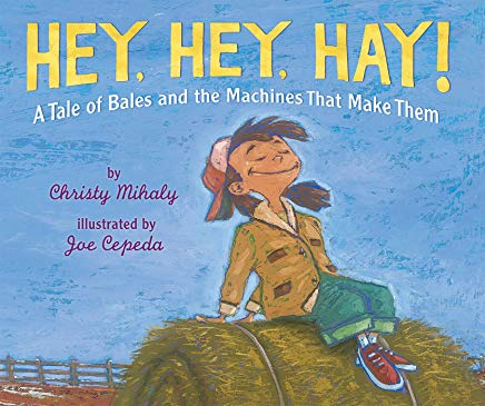 hey, hey, hay! by christy mihaly illustrated by joe cepeda