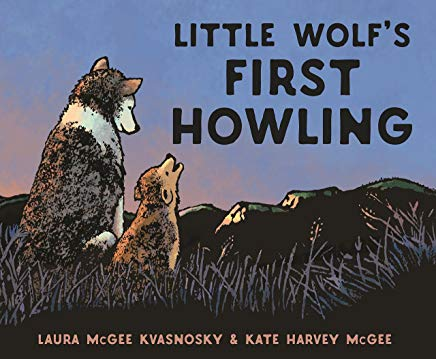 little wolf's first howling by laura mcgee kvasnosky and kate harvey mcgee