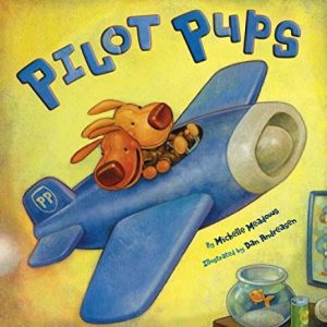 Pilot pups by michelle meadows illustrated by dan andreasen