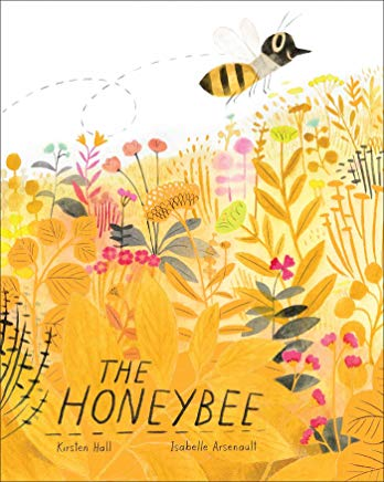 the honeybee by kirsten hall illustrated by isabelle arsenault