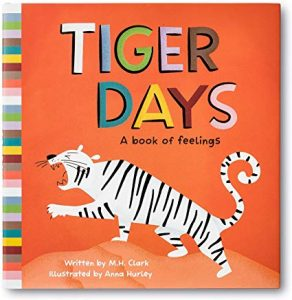tiger days: a book of feelings by M.H. Clark illustrated by anna hurley