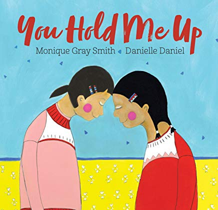 you hold me up by monique gray smith illustrated by danielle daniel
