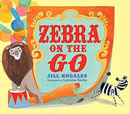 zebra on the go by jill nogales illustrated by lorraine rocha