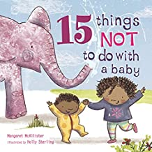 15 things not to do with a baby by margaret mcallister illustrated by holly sterling