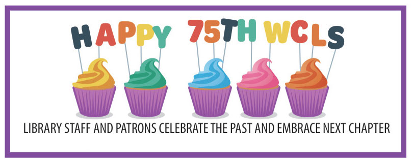Happy 75th WCLS. Library Staff and patrons celebrate the past and embrace the next chapter