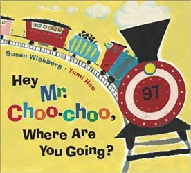 Hey Mr Choo Choo Where Are You Going by Susan Wickberg