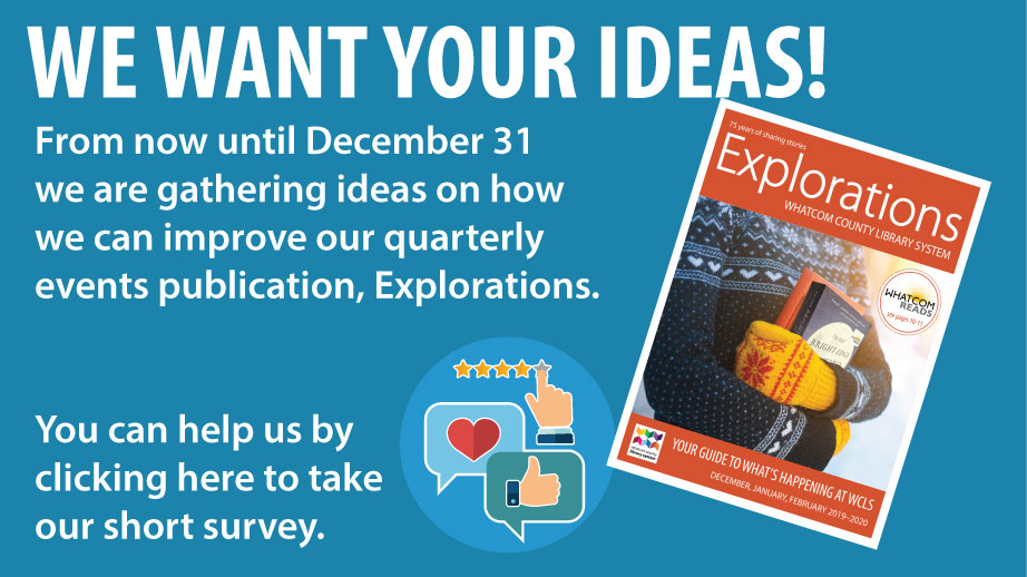 We want your ideas. From now until December 31 we are gathering ideas on how we can improve our monthly events publication, Explorations. Click here to take our survey.