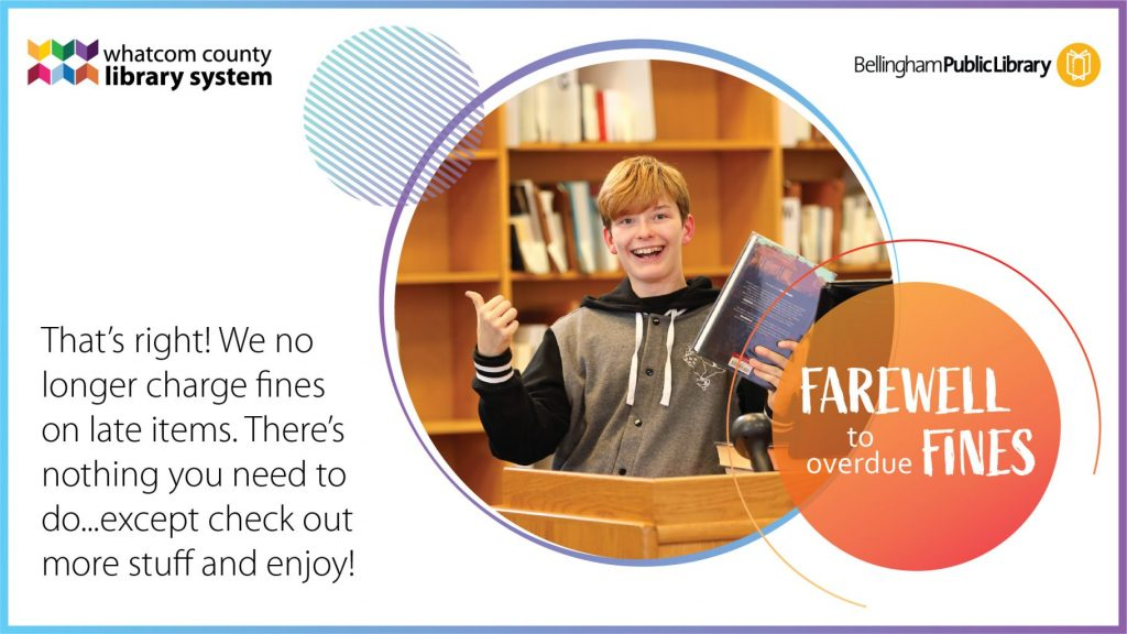Farewell to overdue fines. That's right, we no longer charge fines on late items. There's nothing you need to do except check out more stuff and enjoy.