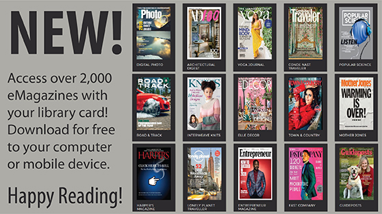 New: Access over 2000 e-magazines with your library card. Download for free to your computer or mobile device. Happy Reading.