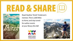 """Read and Share. Read Heather """"Anish"""" Anderson's memoir, Thirst: 2,600 Miles to home, and stay tuned for author events at your library this fall."""