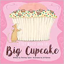 little mouse and the big cupcake by thomas taylor illustrated by jill barton
