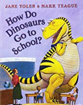 How Do Dinosaurs Go to School? by Jane Yolen illustrated by Mark Teague