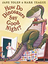 How Do Dinosaurs Say Good Night? by Jane Yolen illustrated by Mark Teague