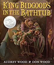 King Bidgood's in the Bathtub by Audrey Wood illustrated by Don Wood