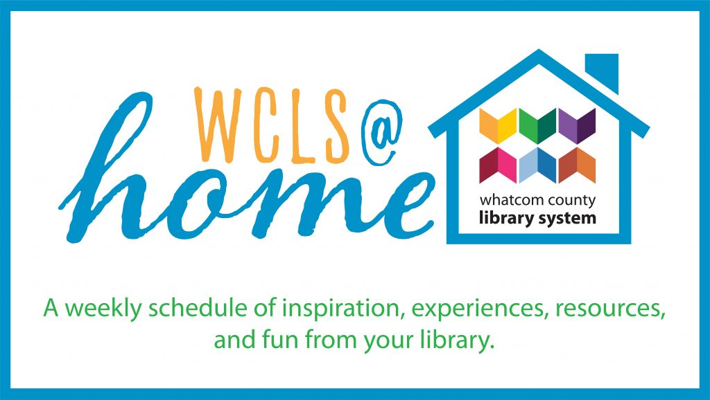 WCLS at Home. A weekly schedule of inspiration, experiences, and fun from your library.