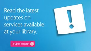 Read the latest updates on services available at your library.